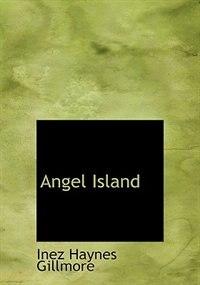 Angel Island (Large Print Edition) by Inez Haynes Gillmore
