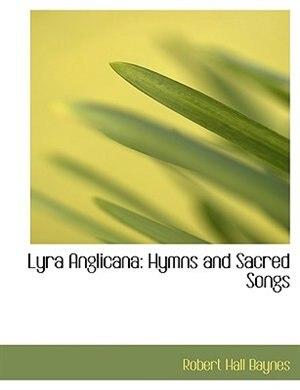 Lyra Anglicana: Hymns and Sacred Songs (Large Print Edition) by Robert Hall Baynes