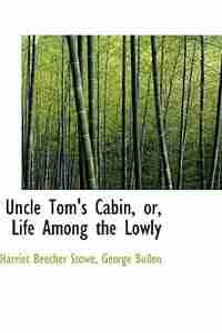 Uncle Tom's Cabin, or, Life Among the Lowly de Harriet Beecher Stowe