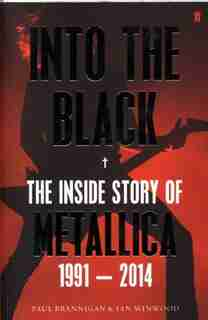 Into The Black The Inside Story Of Metallica 1991-2014 by Paul Brannigan
