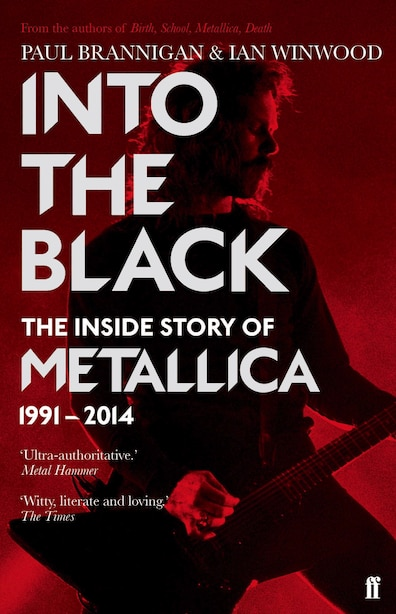 Into The Black: The Inside Story Of Metallica, 1991-2014 by Ian Winwood
