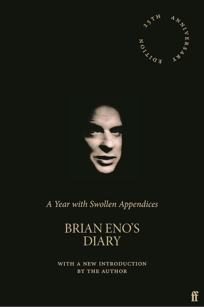 A Year With Swollen Appendices: Brian Eno's Diary by Brian Eno