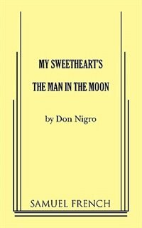 My Sweetheart's The Man In The Moon by Don Nigro