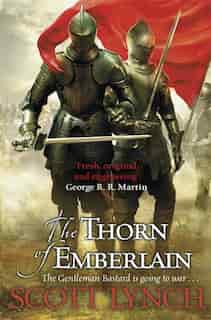 The Thorn Of Emberlain: The Gentleman Bastard Sequence, Book Four by Scott Lynch