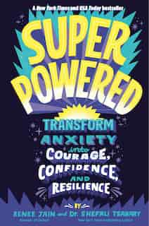 Superpowered: Transform Anxiety Into Courage, Confidence, And Resilience by Renee Jain