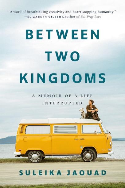 Between Two Kingdoms: A Memoir Of A Life Interrupted de Suleika Jaouad