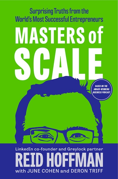 Masters Of Scale: Surprising Truths From The World's Most Successful Entrepreneurs by Reid Hoffman
