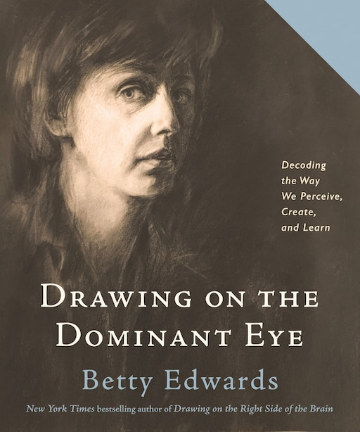 Drawing On The Dominant Eye: Decoding The Way We Perceive, Create, And Learn de Betty Edwards