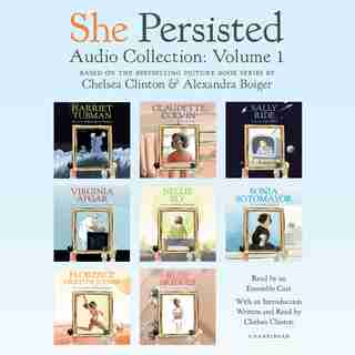 She Persisted Audio Collection: Volume 1: Harriet Tubman; Claudette Colvin; Virginia Apgar; And More by Chelsea Clinton