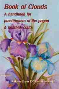 Book of Clouds: A handbook for practitioners of the pagan by Adam Lee D'Amato-Neff