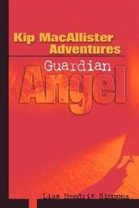 Kip MacAllister Adventures: Guardian Angel by Lisa Hendrix Simmons