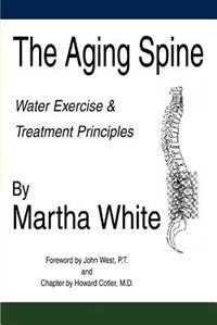 The Aging Spine: Water Exercise & Treatment Principles by Martha White