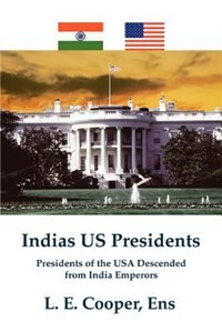 Indias Us Presidents: Presidents of the USA Descended from India Emperors de L. E. Cooper Ens