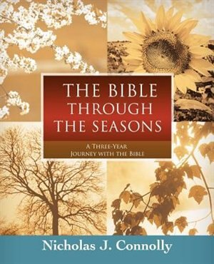 The Bible Through the Seasons: A Three-Year Journey with the Bible by Nicholas J. Connolly