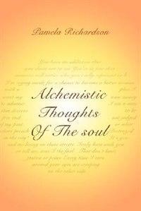 Alchemistic Thoughts Of The soul de Pamela Richardson