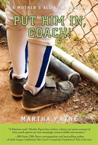 Put Him In, Coach!: A Mother's All-Star Memoir by Martha Payne