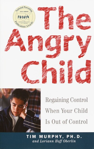The Angry Child: Regaining Control When Your Child is Out of Control by Timothy Murphy