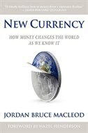 New Currency: How Money Changes The World As We Know It de Jordan Bruce Macleod