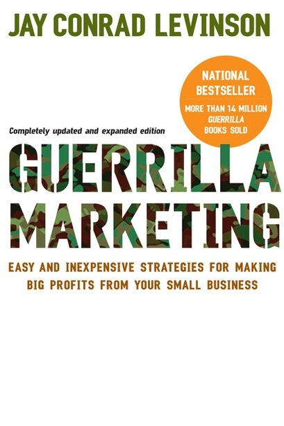 Guerrilla Marketing, 4th Edition: Easy and Inexpensive Strategies for Making Big Profits from Your SmallBusiness by Jay Conrad Levinson