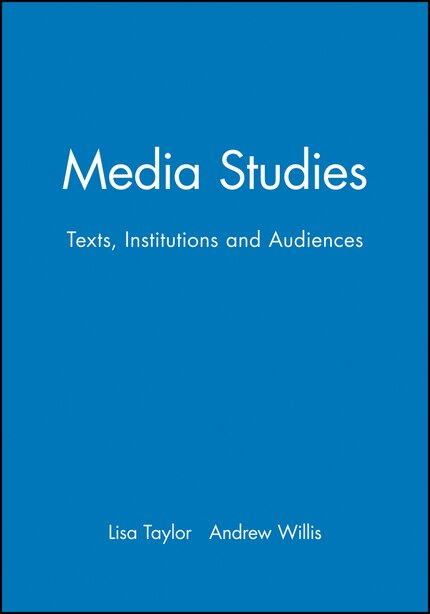 Media Studies: Texts, Institutions and Audiences by Lisa Taylor