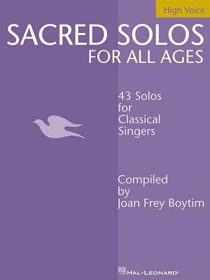 Sacred Solos for All Ages - High Voice: High Voice Compiled by Joan Frey Boytim