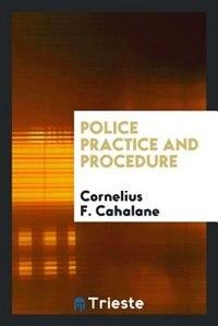 Police practice and procedure. Introd. by Arthur Woods by Cornelius F. Cahalane