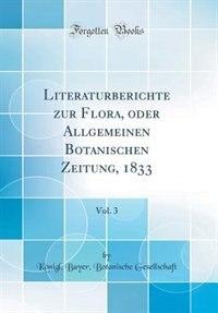 Literaturberichte zur Flora, oder Allgemeinen Botanischen Zeitung, 1833, Vol. 3 (Classic Reprint) by Königl. Bayer. Botanische Gesellschaft