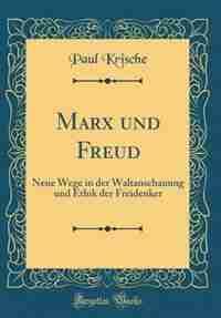 Marx und Freud: Neue Wege in der Waltanschauung und Ethik der Freidenker (Classic Reprint) by Paul Krische