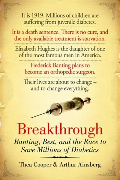 Breakthrough: Banting, Best, And The Race To Save Millions Of Diabetics by Thea Cooper