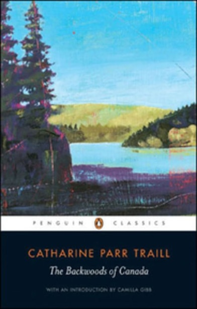 Penguin Black Classics:the Backwoods Of Canada by Catharine Parr Traill