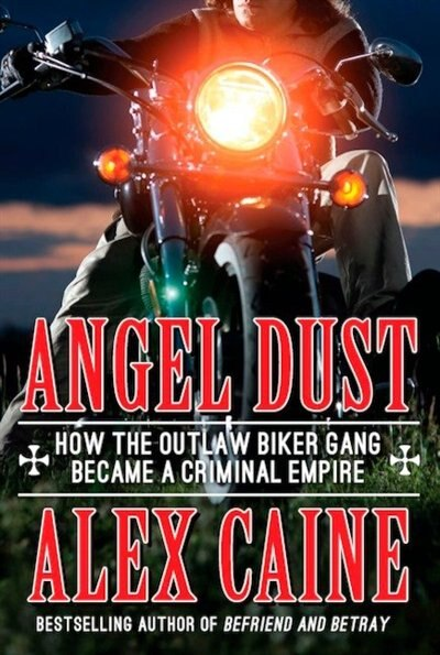Angel Dust: How The Outlaw Biker Gang Became A Criminal Empire de Alex Caine