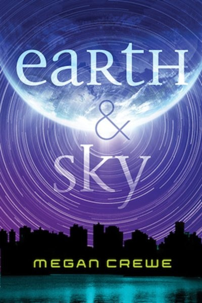 Earth & Sky: The Sky Trilogy Book 1 by Megan Crewe