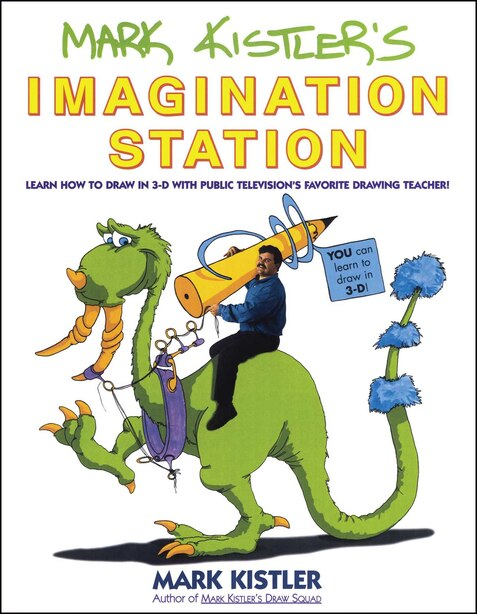 Mark Kistler's Imagination Station: Learn How to Drawn in 3-D with Public Television's Favorite Drawing Teacher de Mark Kistler