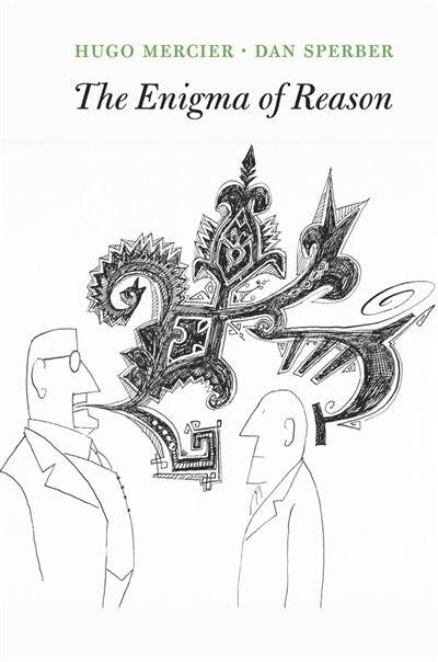 The Enigma Of Reason by Hugo Mercier