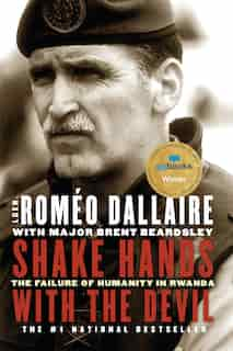 Shake Hands With The Devil: The Failure Of Humanity In Rwanda de Romeo Dallaire