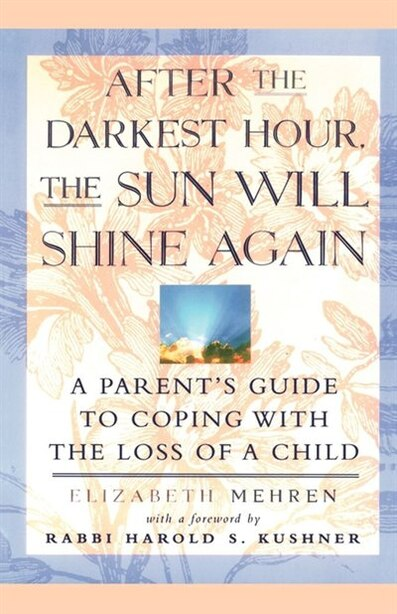 After the Darkest Hour the Sun Will Shine Again: A Parent's Guide to Coping with the Loss of a Child by Elizabeth Mehren