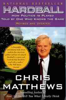 Hardball: How Politics Is Played Told By One Who Knows The Game by Chris Matthews
