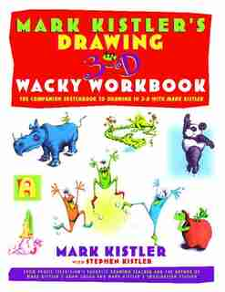 Mark Kistler's Drawing in 3-D Wack Workbook: The Companion Sketchbook to Drawing in 3-D with Mark Kistler by Mark Kistler