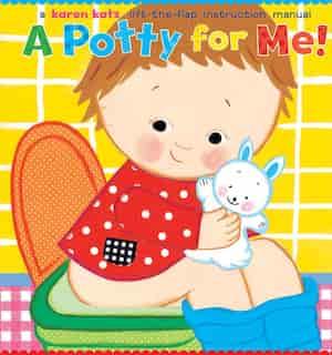 A Potty For Me!: A Lift-the-flap Instruction Manual de Karen Katz