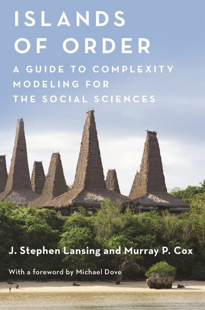 Islands Of Order: A Guide To Complexity Modeling For The Social Sciences de J. Stephen Lansing