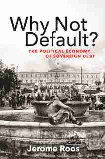 Why Not Default?: The Political Economy Of Sovereign Debt de Jerome E. Roos