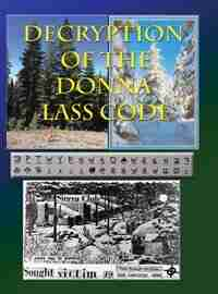 Decryption of the Donna Lass Code: and Victim 12 Postcard by Loren L Swearingen