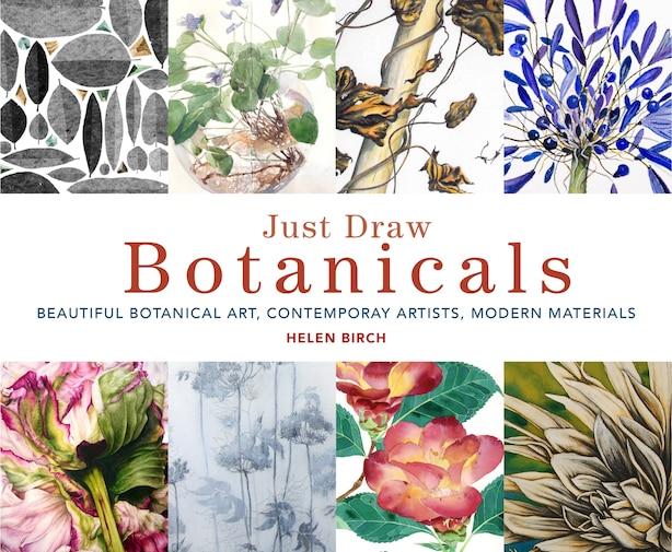 Just Draw Botanicals: Beautiful Botanical Art, Contemporary Artists, Modern Materials by Helen Birch