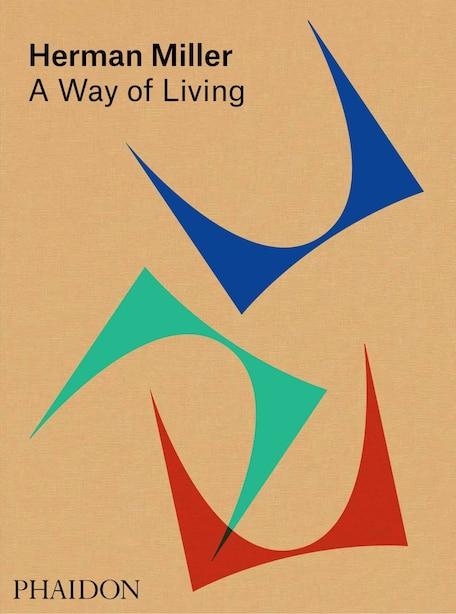 Herman Miller: A Way Of Living by Amy Auscherman