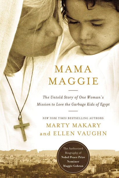Mama Maggie: The Untold Story of One Woman's Mission to Love the Forgotten Children of Egypt's Garbage Slums de Marty Makary