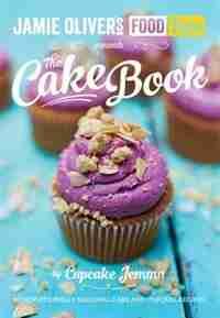Jamie's Food Tube The Cake Book: Seasonal Baking With Cupcake Jemma by Jemma Cupcake