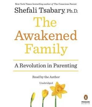 The Awakened Family: A Revolution In Parenting by Shefali Tsabary