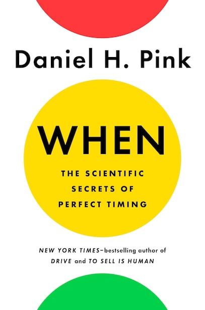 When: The Scientific Secrets Of Perfect Timing de Daniel H. Pink
