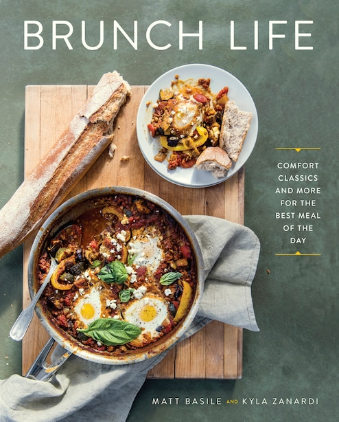 Brunch Life: Comfort Classics And More For The Best Meal Of The Day by Matt Basile