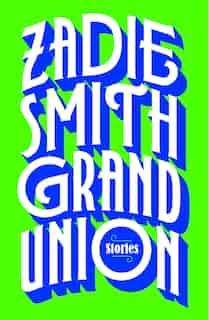 Grand Union: Stories by ZADIE SMITH
